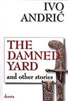 The Damned Yard And Other Stories - Ivo Andric